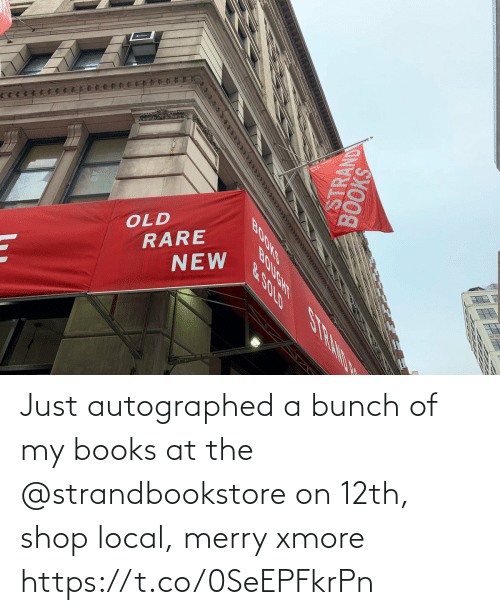 local: OLD  RARE  NEW  SHOOS  STRAND  BOOKS  BOUGHT S RAND N  &.SOLD Just autographed a bunch of my books at the @strandbookstore on 12th, shop local, merry xmore https://t.co/0SeEPFkrPn