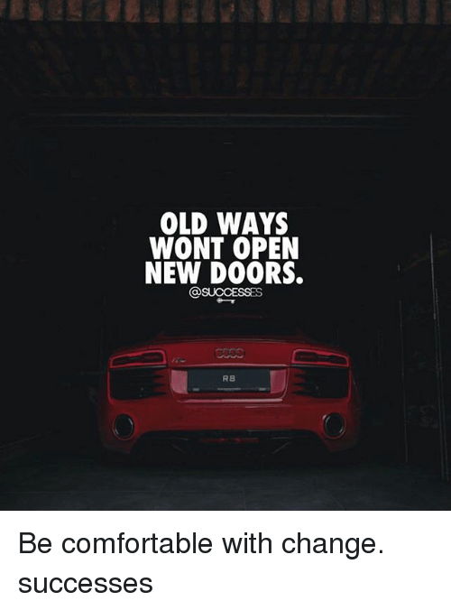 Comfortable, Memes, and Old: OLD WAYS  WONT OPEN  NEW DOORS.  RB Be comfortable with change. successes