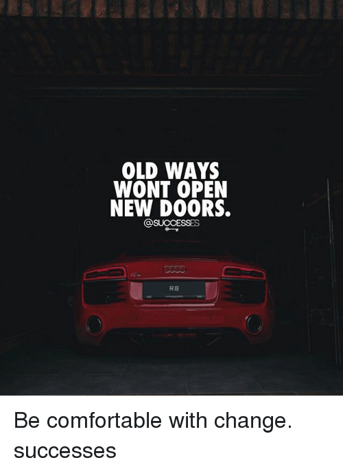 Comfortable, Memes, and Old: OLD WAYS  WONT OPEN  NEW DOORS.  RS Be comfortable with change. successes
