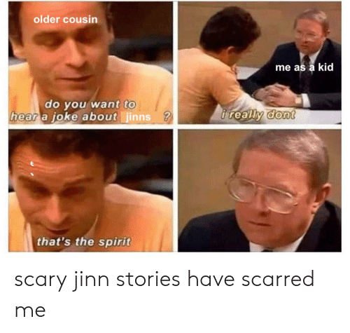 Older Cousin Me as a Kid Do You Want to Hear a Ioke About Jinns