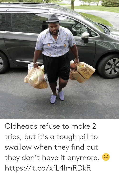 Memes, Tough, and 🤖: Oldheads refuse to make 2 trips, but it's a tough pill to swallow when they find out they don't have it anymore. 😔 https://t.co/xfL4lmRDkR