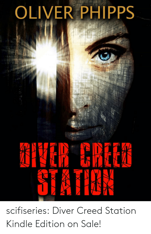 On Sale: OLIVER PHIPPS  DIVER CREED  STATION scifiseries: Diver Creed Station  Kindle Edition on Sale!