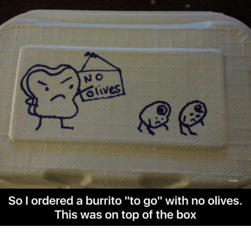 """Olives: olives  So I ordered a burrito """"to go"""" with no olives.  This was on top of the box"""