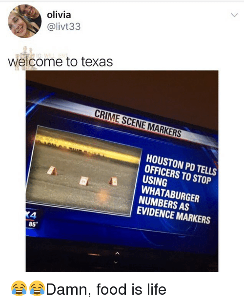 Criming: olivia  @livt33  welcome to texas  CRIME SCENE MARKERS  HOUSTON PD TELLS  OFFICERS TO STOP  USING  WHATABURGER  NUMBERS AS  EVIDENCE MARKERS  4  85° 😂😂Damn, food is life