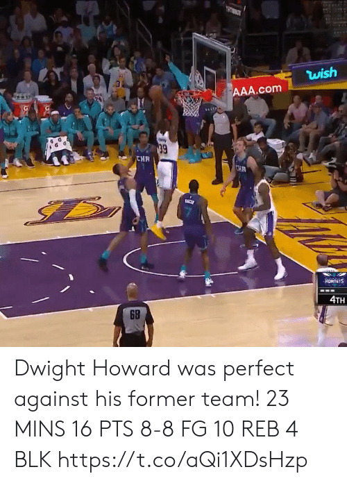 Howard: OLLH  wish  AAA.com  39  CHR  CHR  ACE  HORNETS  4TH  6B  RE Dwight Howard was perfect against his former team!   23 MINS 16 PTS 8-8 FG 10 REB 4 BLK    https://t.co/aQi1XDsHzp