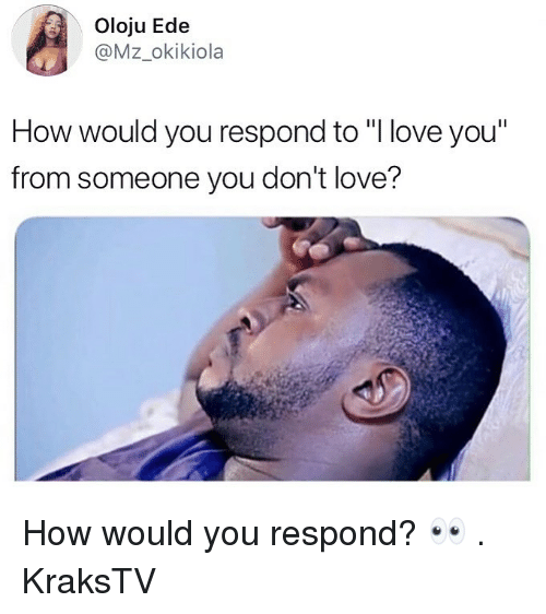 """ede: Oloju Ede  @Mz_okikiola  How would you respond to """"I love you""""  from someone you don't love? How would you respond? 👀 . KraksTV"""