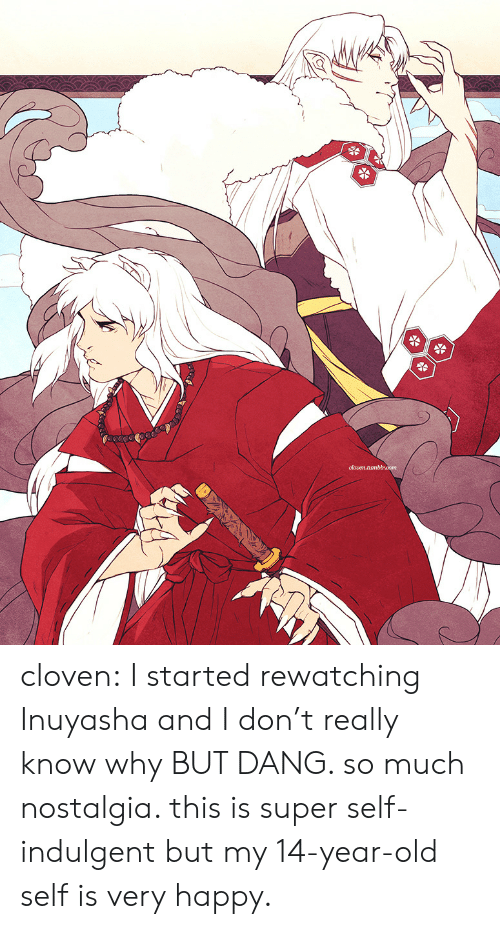 Rewatching: olouen.tanbbraom cloven:  I started rewatching Inuyasha and I don't really know why BUT DANG. so much nostalgia. this is super self-indulgent but my 14-year-old self is very happy.
