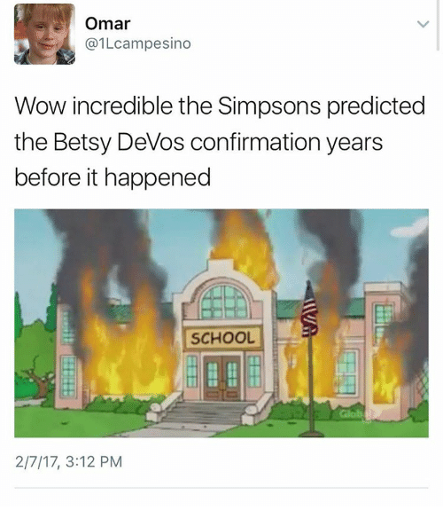 the simpson: Omar  @1 campesino  Wow incredible the Simpsons predicted  the Betsy DeVos confirmation years  before it happened  SCHOOL  2/7/17, 3:12 PM
