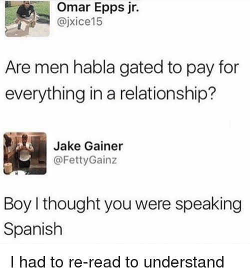 speaking spanish: Omar Epps jr.  @jxice15  Are men habla gated to pay for  everything in a relationship?  Jake Gainer  ㄧ @FettyGainz  Boy I thought you were speaking  Spanish I had to re-read to understand