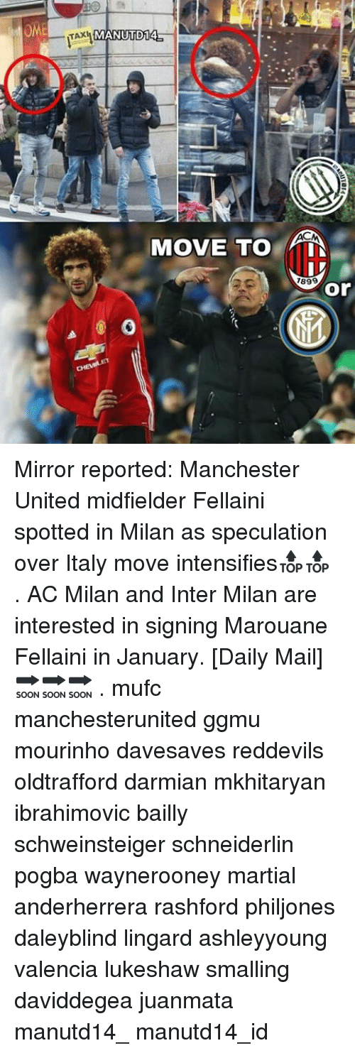 Memes, Manchester United, and Daily Mail: OME  TAXI  MANUTD14.  MOVE TO  AAA  7899  or Mirror reported: Manchester United midfielder Fellaini spotted in Milan as speculation over Italy move intensifies🔝🔝 . AC Milan and Inter Milan are interested in signing Marouane Fellaini in January. [Daily Mail] 🔜🔜🔜 . mufc manchesterunited ggmu mourinho davesaves reddevils oldtrafford darmian mkhitaryan ibrahimovic bailly schweinsteiger schneiderlin pogba waynerooney martial anderherrera rashford philjones daleyblind lingard ashleyyoung valencia lukeshaw smalling daviddegea juanmata manutd14_ manutd14_id