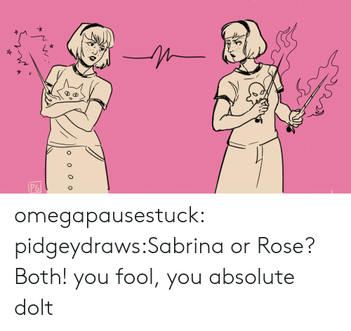 Target, Tumblr, and Blog: omegapausestuck:  pidgeydraws:Sabrina or Rose?  Both! you fool, you absolute dolt