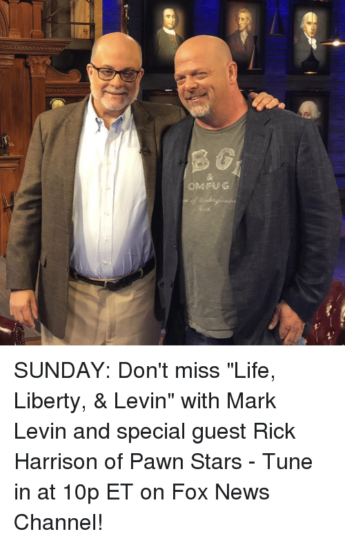 "Life, Memes, and News: OMFUG SUNDAY: Don't miss ""Life, Liberty, & Levin"" with Mark Levin and special guest Rick Harrison of Pawn Stars - Tune in at 10p ET on Fox News Channel!"