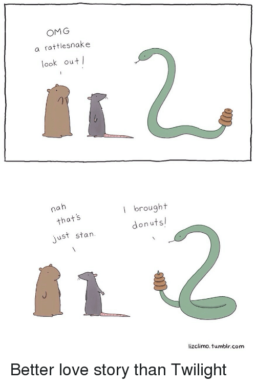 Love, Omg, and Stan: OMG  a rattlesnake  look out  nah  l brought  donutsl  that's  just stan  lizclimo. tumblr.com Better love story than Twilight