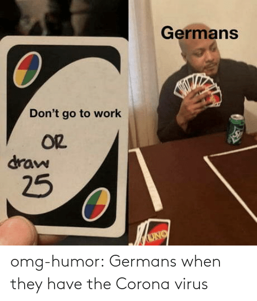 virus: omg-humor:  Germans when they have the Corona virus