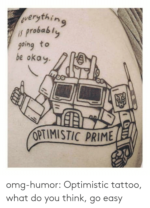 class: omg-humor:  Optimistic tattoo, what do you think, go easy