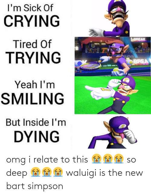 Bart Simpson: omg i relate to this 😭😭😭 so deep 😭😭😭 waluigi is the new bart simpson