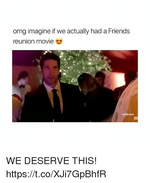 Friends, Memes, and Omg: omg imagine if we actually had a Friends  reunion movie  rainbows WE DESERVE THIS! https://t.co/XJi7GpBhfR