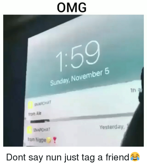 Funny, Omg, and Sunday: OMG  Sunday, November 5  in  NAPCHA  from Ale  NAPCHAT  Yesterday  from Niggie Dont say nun just tag a friend😂