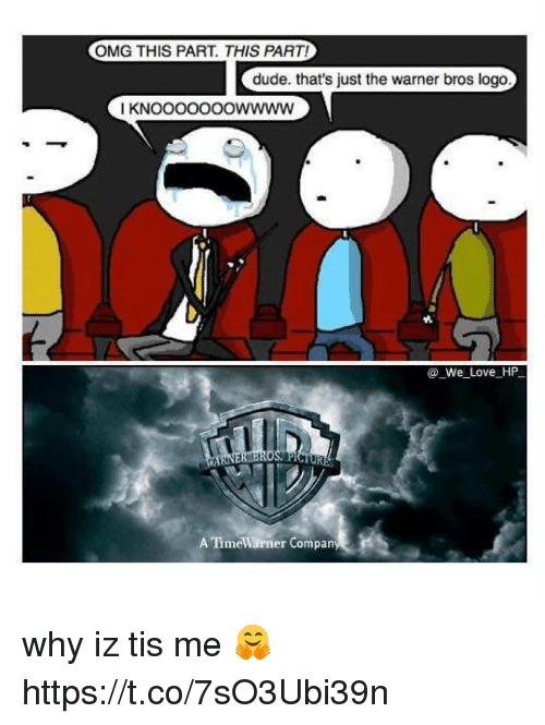 Dude, Love, and Memes: OMG THIS PART. THIS PART  dude. that's just the warner bros logo  I KNOOooooowwww  We Love HP  A TimeWarner Comparn why iz tis me 🤗 https://t.co/7sO3Ubi39n