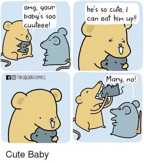 cute baby: OMg, your  baby s soo  cuuteee!  he's so cute, I  can eat hiM up!  KOTHESQUARECOMICS  Mary, no! Cute Baby