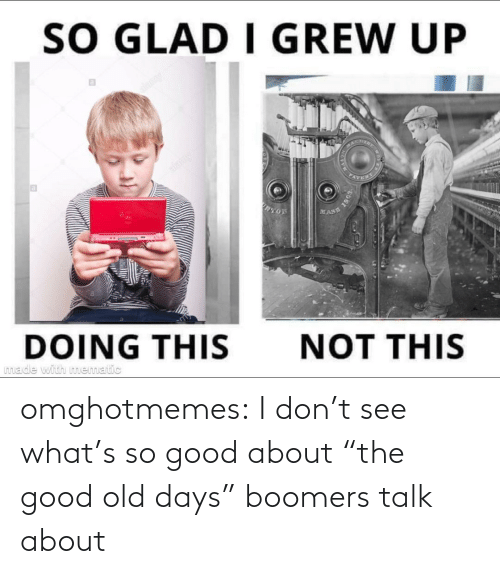 "I Dont: omghotmemes:  I don't see what's so good about ""the good old days"" boomers talk about"