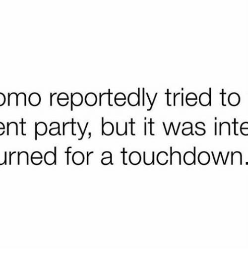 Touchdowners: omo reportedly tried to  ent party, but it was inte  urned for a touchdown.
