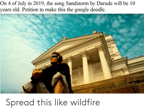 Google, Doodle, and Old: On 4 of July in 2019, the song Sandstorm by Darude will be 10  years old. Petition to make this the google doodle Spread this like wildfire