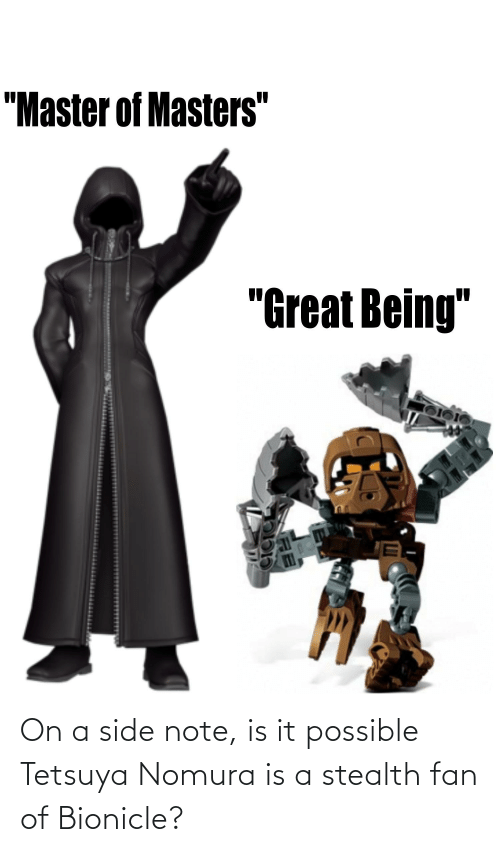 stealth: On a side note, is it possible Tetsuya Nomura is a stealth fan of Bionicle?
