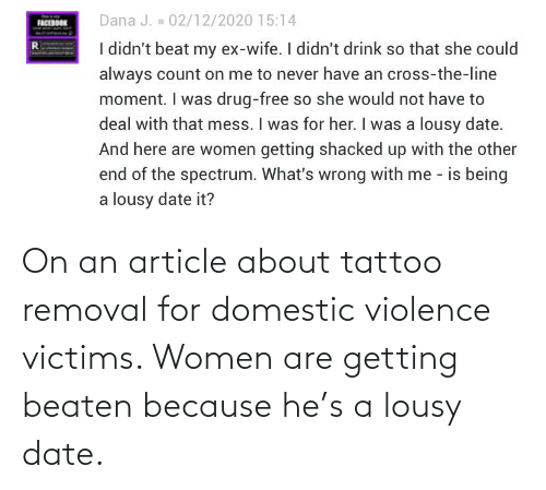lousy: On an article about tattoo removal for domestic violence victims. Women are getting beaten because he's a lousy date.