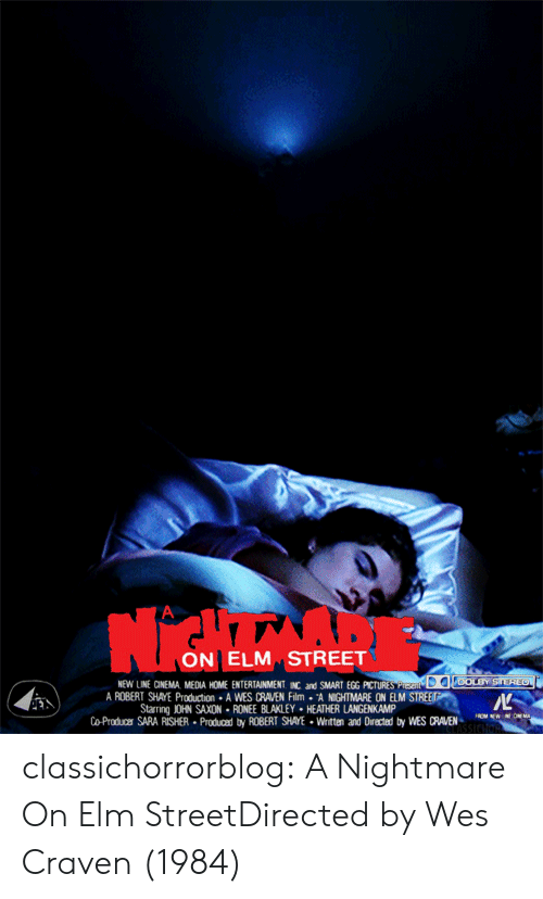 """nightmare on elm street: ON ELM STREET  NEW LINE CINEMA MEDIA HOME ENTERTANMENT NC and SMART EGG PICTURE  ARBERT SHAE Producton-AWES RAVEN Film ◆""""A NIGHTMARE ON ELM S  at  Starring JOHN SAXON-RONEE BLAKLEY HEATHER LANGENKAMP  Co-Produces SARA RISHER Produced by ROBERT SHAYE Wnitten and Oiracted by  WES CRAVEN classichorrorblog:    A Nightmare On Elm StreetDirected by Wes Craven (1984)"""