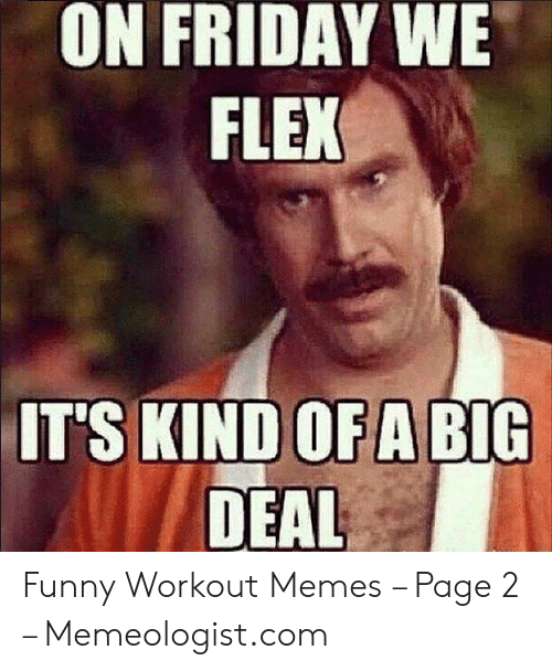 Funny Workout Memes: ON FRIDAY WE  FLEX  IT'S KIND OFA BIG  DEAL Funny Workout Memes – Page 2 – Memeologist.com