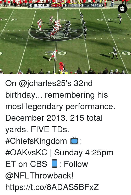Birthday, Memes, and Cbs: On @jcharles25's 32nd birthday... remembering his most legendary performance.  December 2013. 215 total yards. FIVE TDs. #ChiefsKingdom  📺: #OAKvsKC | Sunday 4:25pm ET on CBS 📱: Follow @NFLThrowback! https://t.co/8ADAS5BFxZ