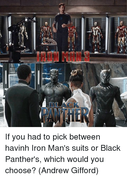 Black Panthers: ON MAN If you had to pick between havinh Iron Man's suits or Black Panther's, which would you choose?   (Andrew Gifford)