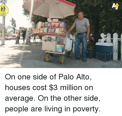 Memes, Living, and 🤖: On one side of Palo Alto, houses cost $3 million on average. On the other side, people are living in poverty.