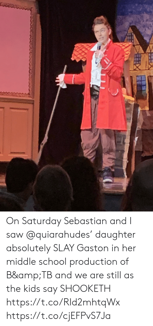 Memes, Saw, and School: On Saturday Sebastian and I saw @quiarahudes' daughter absolutely SLAY Gaston in her middle school production of B&TB and we are still as the kids say SHOOKETH https://t.co/RId2mhtqWx https://t.co/cjEFPvS7Ja