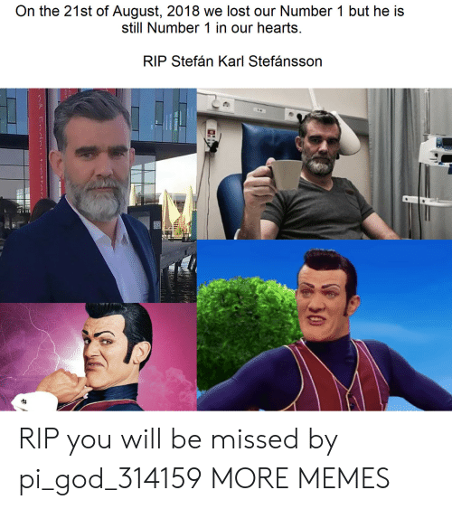 Karl: On the 21st of August, 2018 we lost our Number 1 but he is  still Number 1 in our hearts  RIP Stefán Karl Stefánsson  30 RIP you will be missed by pi_god_314159 MORE MEMES