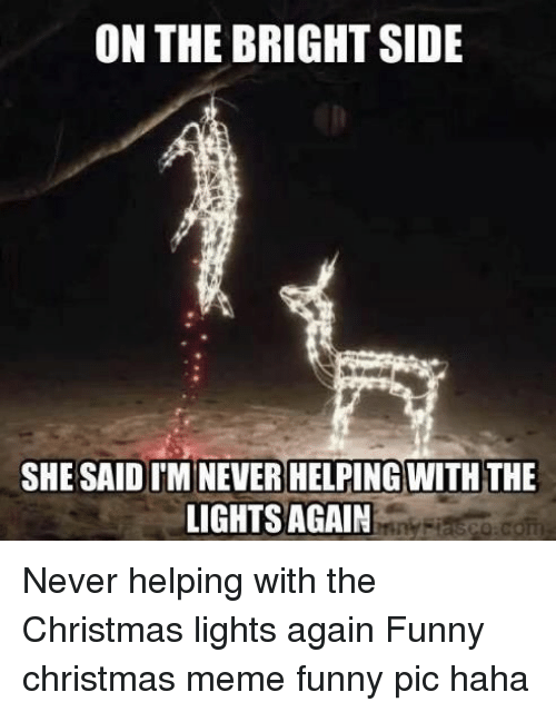 Christmas, Funny, and Meme: ON THE BRIGHT SIDE SHE SAID IMINEVER HELPING  WITH