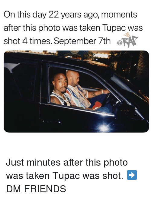 Friends, Memes, and Taken: On this day 22 years ago, moments  after this photo was taken lupac was  shot 4 times. September 7the Just minutes after this photo was taken Tupac was shot. ➡️DM FRIENDS