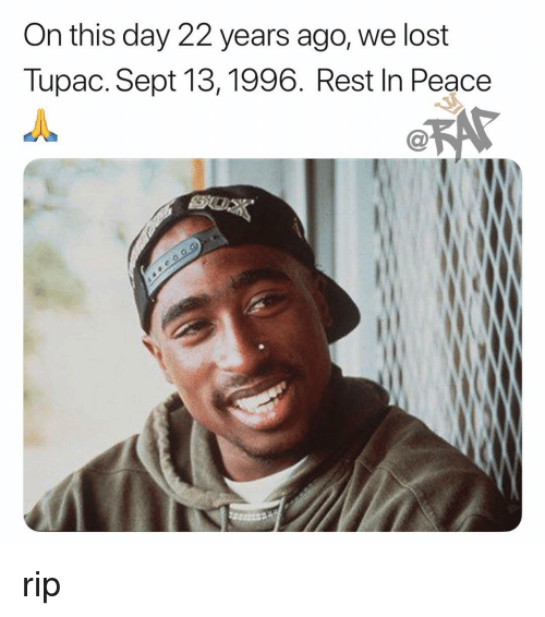 Tupac: On this day 22 years ago, we lost  Tupac. Sept 13,1996. Rest In Peace  C@ rip