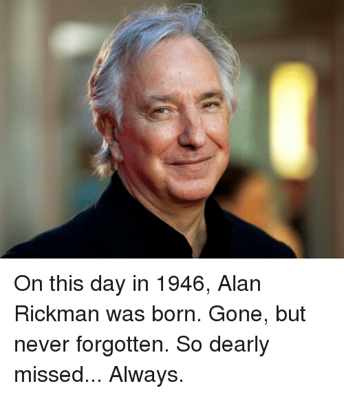 gone but never forgotten: On this day in 1946, Alan Rickman was born. Gone, but never forgotten. So dearly missed... Always.