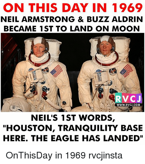 """Buzz Aldrin: ON THIS DAY IN 1969  NEIL ARMSTRONG & BUZZ ALDRIN  BECAME 1ST TO LAND ON MOON  RVCJ  WWW.RVCJ.COM  NEIL'S 1ST WORDS,  """"HOUSTON, TRANQUILITY BASE  HERE. THE EAGLE HAS LANDED"""" OnThisDay in 1969 rvcjinsta"""