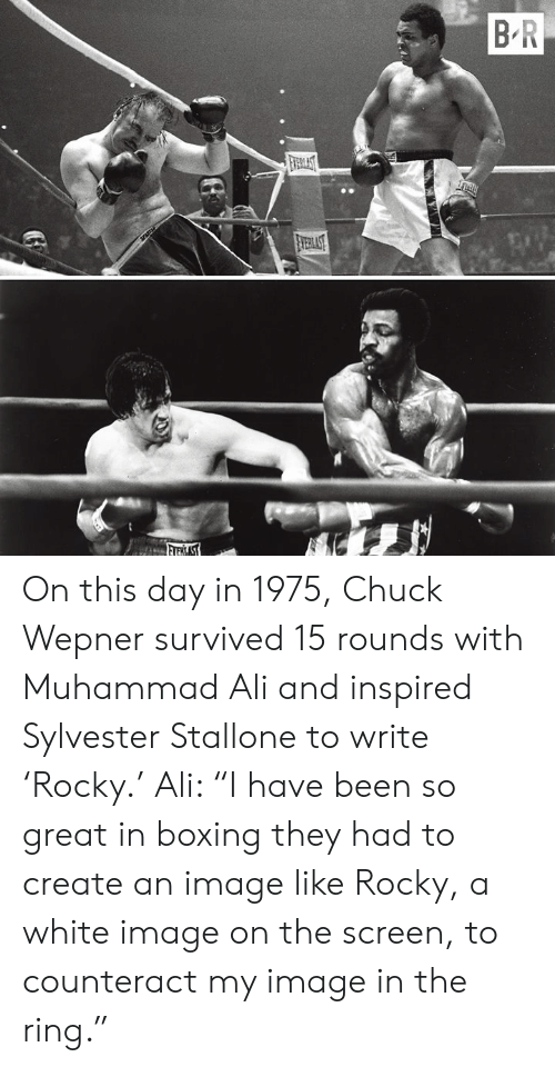 "The Ring: On this day in 1975, Chuck Wepner survived 15 rounds with Muhammad Ali and inspired Sylvester Stallone to write 'Rocky.'  Ali: ""I have been so great in boxing they had to create an image like Rocky, a white image on the screen, to counteract my image in the ring."""