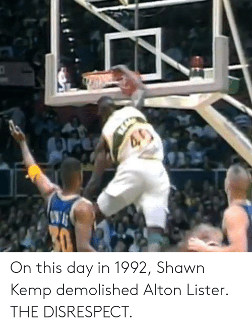 on this day: On this day in 1992, Shawn Kemp demolished Alton Lister. THE DISRESPECT.