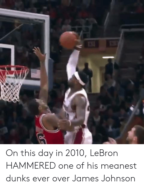 on this day: On this day in 2010, LeBron HAMMERED one of his meanest dunks ever over James Johnson