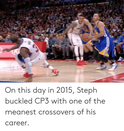 on this day: On this day in 2015, Steph buckled CP3 with one of the meanest crossovers of his career.