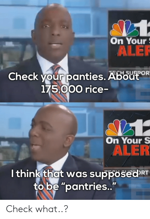 """Rice, Check, and What: On Your  ALER  Check your panties. ABoutR  175,00O rice-  On Your S  ALER  lthink that was supposeaRT  to be """"pantries.."""" Check what..?"""