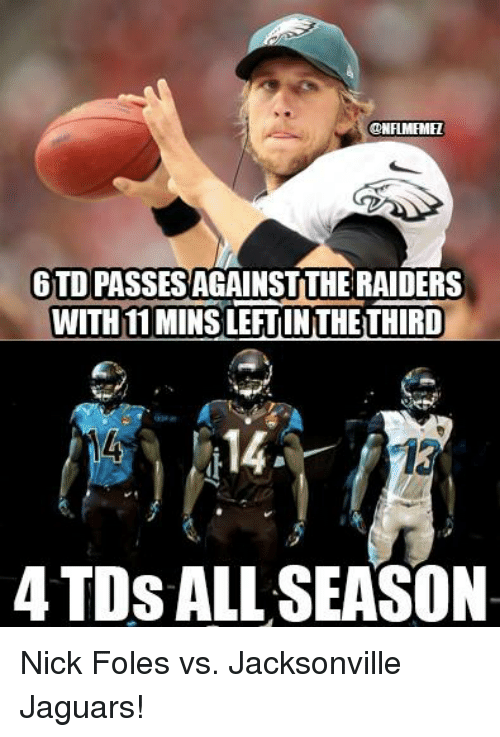 Nfl, Nick, and Nick Foles: ONAMEMEL  6 TD PASSESAGAINSTTHE RAIDERS  WITH 11 MINSLEFUINTHETHIRD  14  4 TDs ALL SEASON Nick Foles vs. Jacksonville Jaguars!