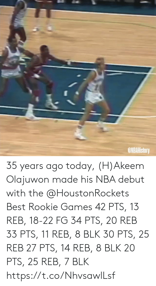 debut: ONBAHistory 35 years ago today, (H)Akeem Olajuwon made his NBA debut with the @HoustonRockets   Best Rookie Games 42 PTS, 13 REB, 18-22 FG 34 PTS, 20 REB 33 PTS, 11 REB, 8 BLK 30 PTS, 25 REB 27 PTS, 14 REB, 8 BLK 20 PTS, 25 REB, 7 BLK  https://t.co/NhvsawlLsf