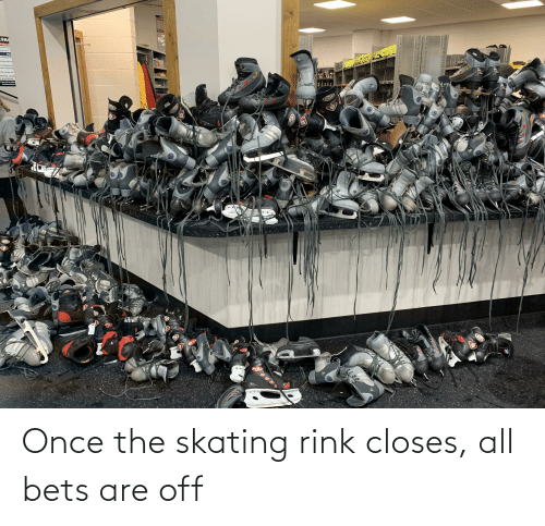 Rink: Once the skating rink closes, all bets are off