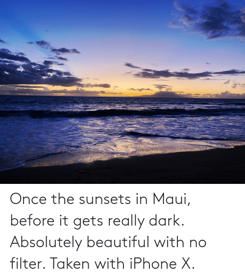 Really Dark: Once the sunsets in Maui, before it gets really dark. Absolutely beautiful with no filter. Taken with iPhone X.